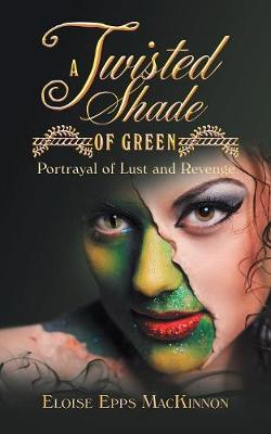 A Twisted Shade of Green: Portrayal of Lust and Revenge (Paperback)