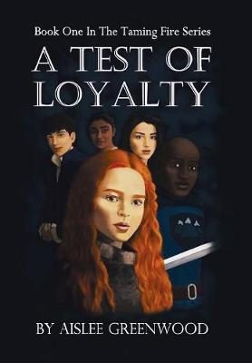 A Test of Loyalty: The Taming Fire Series (Hardback)