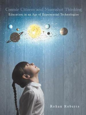 Cosmic Citizens and Moonshot Thinking: Education in an Age of Exponential Technologies (Paperback)