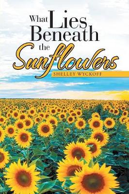 What Lies Beneath the Sunflowers (Paperback)