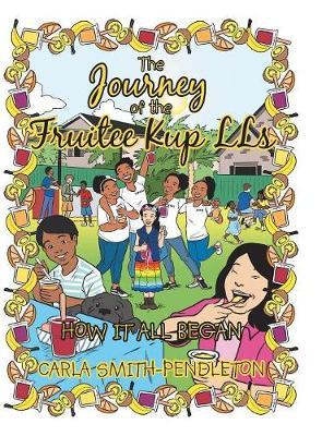 The Journey of the Fruitee Kup Lls: How It All Began (Hardback)
