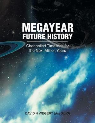 Megayear Future History: Channelled Timelines for the Next Million Years (Paperback)