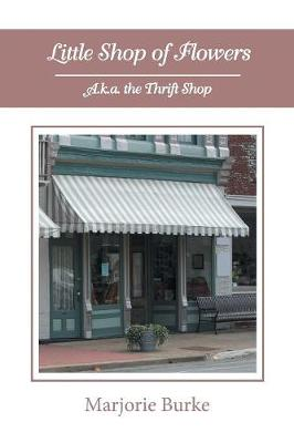 Little Shop of Flowers: A.K.A. the Thrift Shop (Paperback)
