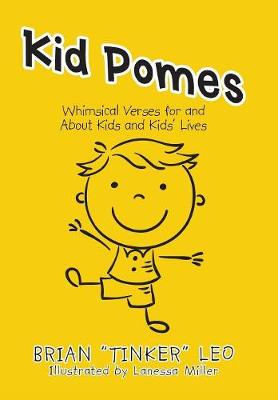 Kid Pomes: Whimsical Verses for and About Kids and Kids' Lives (Hardback)