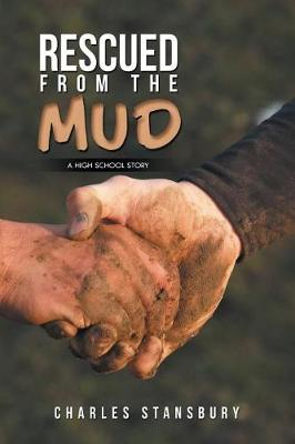Rescued from the Mud: A High School Story (Paperback)
