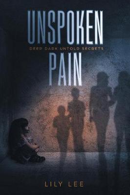 Unspoken Pain: Deep, Dark, Untold Secrets (Paperback)