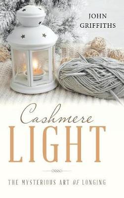 Cashmere Light: The Mysterious Art of Longing (Hardback)