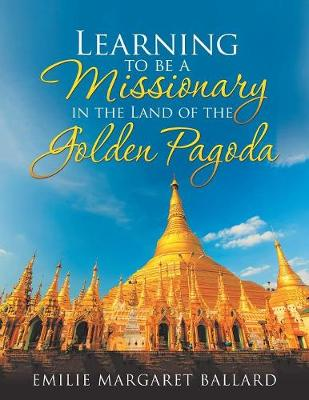 Learning to Be a Missionary in the Land of the Golden Pagoda (Paperback)