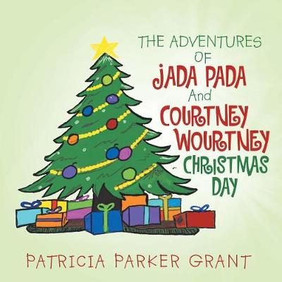 The Adventures of Jada Pada and Courtney Wourtney Christmas Day (Paperback)