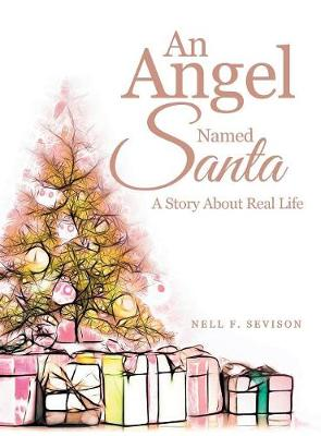 An Angel Named Santa: A Story about Real Life (Hardback)