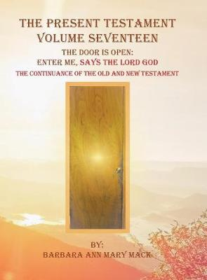 The Present Testament Volume Seventeen: The Door Is Open: Enter Me, Says the Lord God (Hardback)