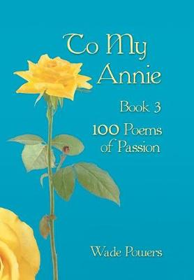 To My Annie Book 3: 100 Poems of Passion (Hardback)