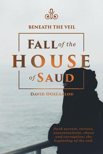 Beneath the Veil Fall of the House of Saud (Paperback)