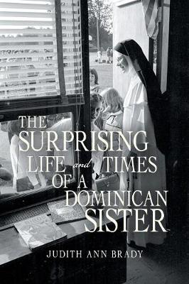 The Surprising Life and Times of a Dominican Sister (Paperback)