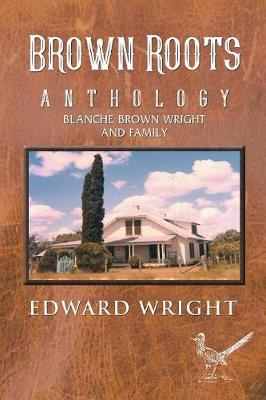 Brown Roots: Anthology Blanche Brown Wright and Family (Paperback)