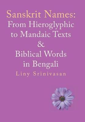 Sanskrit Names: From Hieroglyphic to Mandaic Texts & Biblical Words in Bengali (Hardback)