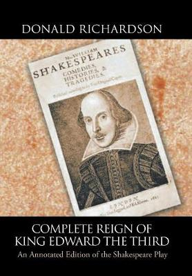 Complete Reign of King Edward the Third: An Annotated Edition of the Shakespeare Play (Hardback)