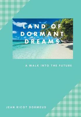 Land of Dormant Dreams: A Walk Into the Future (Hardback)