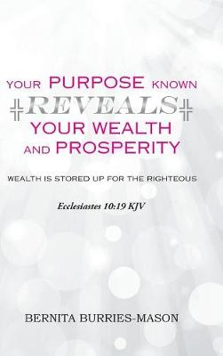 Your Purpose Known Reveals Your Wealth and Prosperity (Hardback)