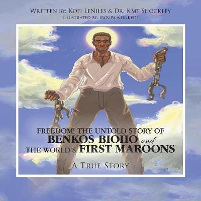 Freedom! the Untold Story of Benkos Bioho and the World's First Maroons: A True Story (Paperback)