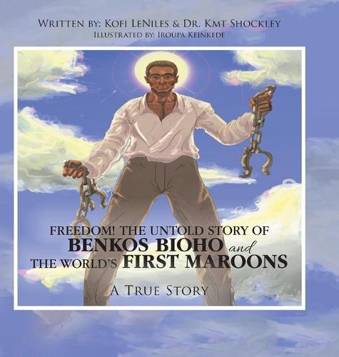 Freedom! the Untold Story of Benkos Bioho and the World's First Maroons: A True Story (Hardback)