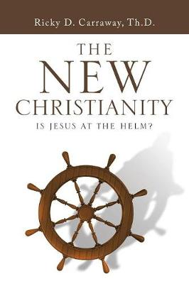 The New Christianity: Is Jesus at the Helm? (Paperback)