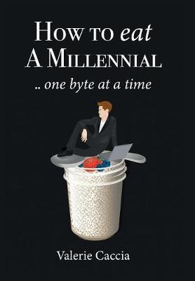 How to Eat a Millennial .. One Byte at a Time (Hardback)
