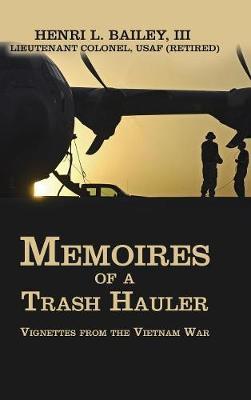 Memoires of a Trash Hauler: Vignettes from the Vietnam War (Hardback)