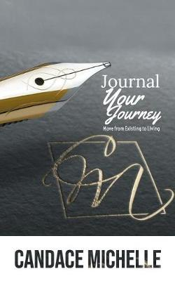 Journal Your Journey: From Existing to Living (Paperback)