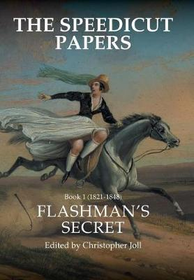 The Speedicut Papers: Book 1 (1821-1848): Flashman's Secret (Hardback)