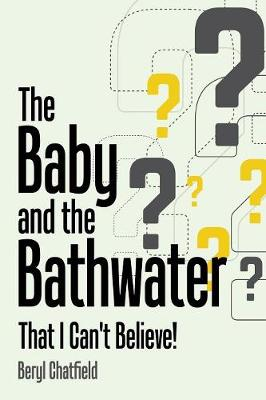 The Baby and the Bathwater: That I Can't Believe! (Paperback)