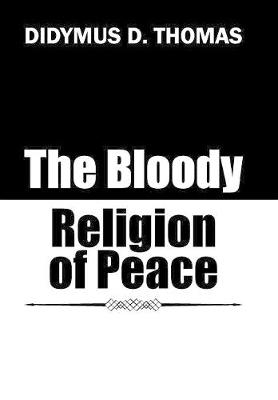 The Bloody Religion of Peace (Hardback)