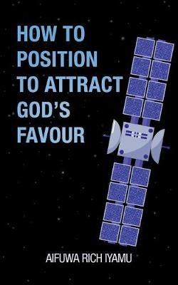 How to Position to Attract God's Favour (Paperback)