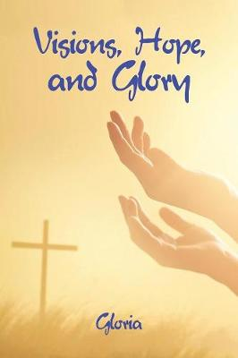 Visions, Hope, and Glory (Paperback)