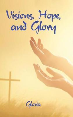 Visions, Hope, and Glory (Hardback)
