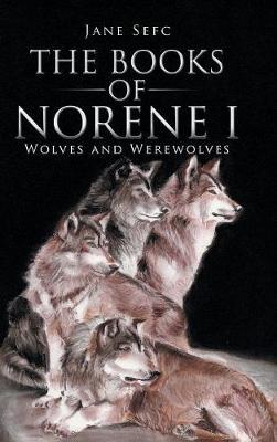 The Books of Norene I: Wolves and Werewolves (Hardback)