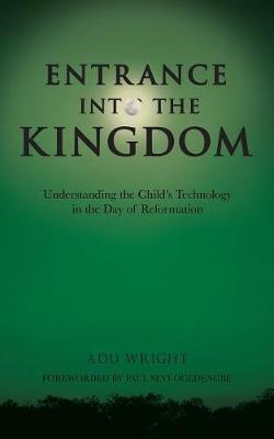 Entrance Into the Kingdom: Understanding the Child's Technology in the Day of Reformation (Paperback)