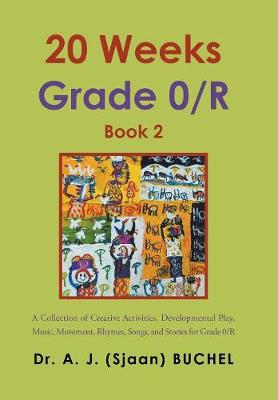 20 Weeks Grade 0/R: A Collection of Creative Activities, Developmental Play, Music, Movement, Rhymes, Songs, and Stories for Grade 0/R (Hardback)