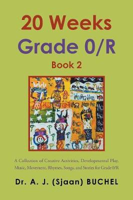 20 Weeks Grade 0/R: A Collection of Creative Activities, Developmental Play, Music, Movement, Rhymes, Songs, and Stories for Grade 0/R (Paperback)