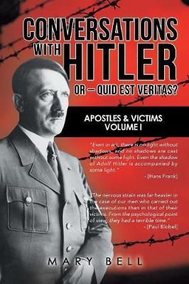 Conversations with Hitler or - Quid Est Veritas?: Apostles & Victims Volume I (Paperback)