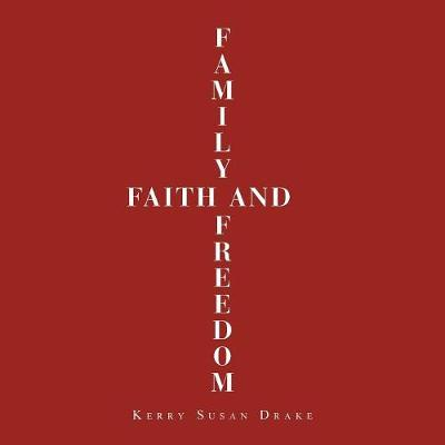 Family, Faith and Freedom (Paperback)