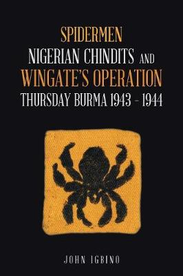 Spidermen: Nigerian Chindits and Wingate's Operation Thursday Burma 1943 - 1944 (Paperback)