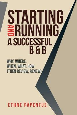 Starting and Running a Successful B & B: Why, Where, When, What, How ( Then Review, Renew) (Paperback)