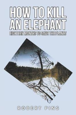 How to Kill an Elephant: Eighteen Months to Save the Planet (Paperback)