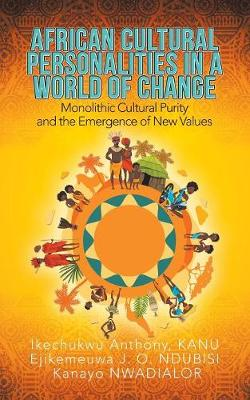 African Cultural Personalities in a World of Change: Monolithic Cultural Purity and the Emergence of New Values (Paperback)