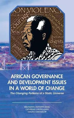 African Governance and Development Issues in a World of Change: The Changing Patterns of a Static Universe (Paperback)