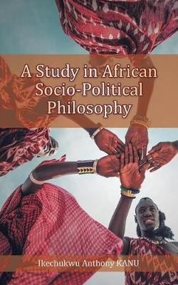 A Study in African Socio-Political Philosophy (Paperback)