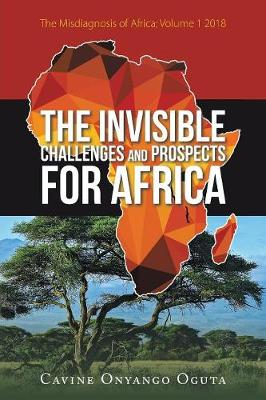 The Invisible Challenges and Prospects for Africa: The Misdiagnosis of Africa; Volume 1 2018 (Paperback)