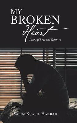 My Broken Heart: Poems of Love and Rejection (Hardback)