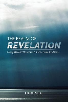 The Realm of Revelation: 'living Beyond Doctrines & Man-Made Traditions' (Paperback)